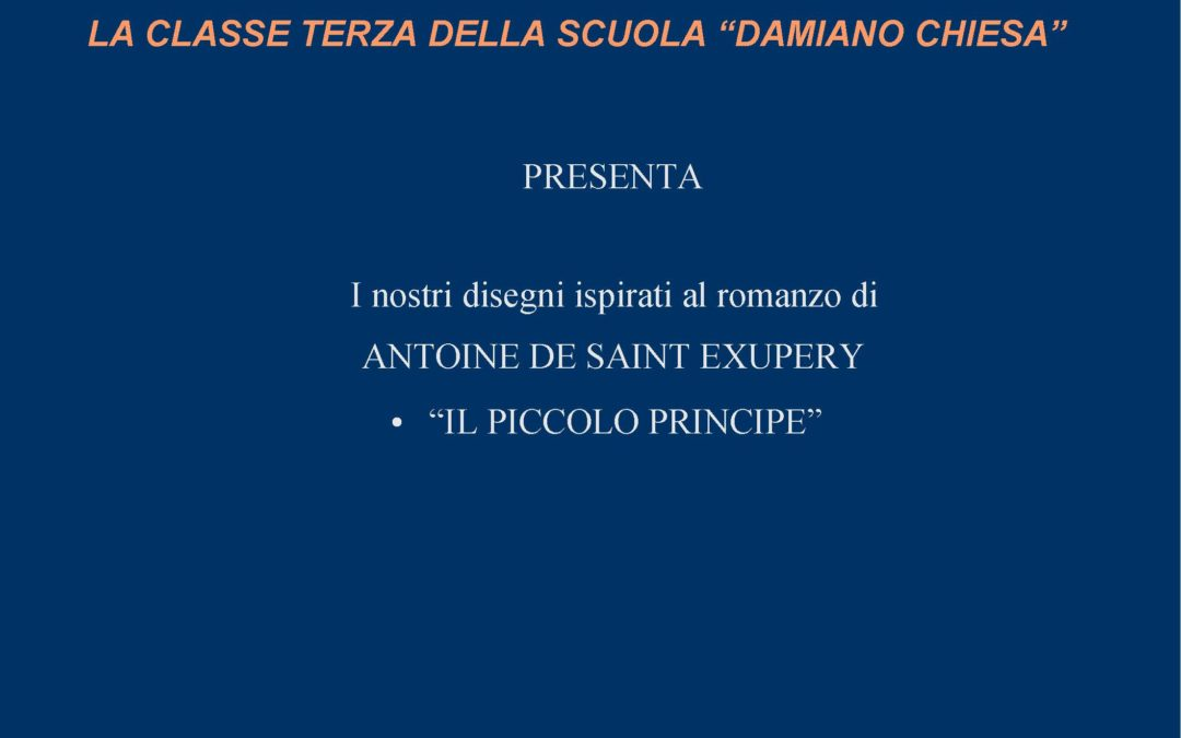 """Classe terza D. Chiesa – i disegni ispirati al romanzo """"Il piccolo principe"""""""