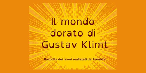 Il mondo dorato di Gustav Klimt – classe 3° scuola primaria D. Chiesa